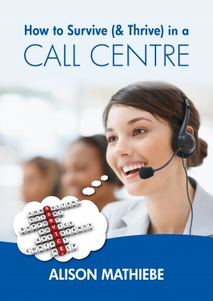 How to Survive (& Thrive) in a Call Centre  by Alison Mathiebe from Bookbaby in Business & Management category