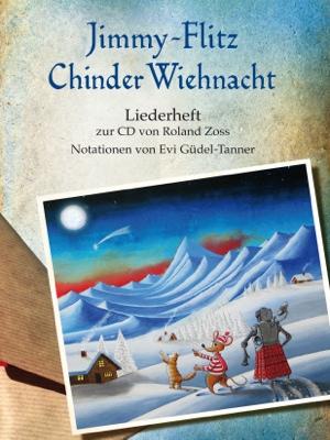 Jimmy Flitz ChinderWiehnacht • Liederheft - Notenheft by Roland Zoss from Bookbaby in General Academics category