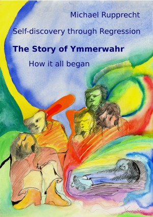 The Story of Ymmerwahr Self-Discovery Through Regression by Michael Rupprecht from Bookbaby in Religion category