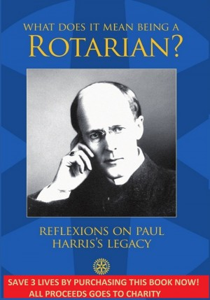 What Does It Mean Being A Rotarian? Reflexions on Paul Harris's Legacy by Pablo Ruiz Amo from Bookbaby in General Academics category