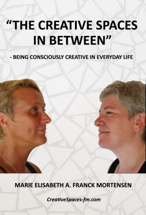 'The Creative Spaces in Between' Being Consciously Creative in Everyday Life by Marie Elisabeth A. Franck Mortensen from Bookbaby in Lifestyle category