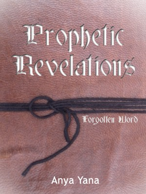 Prophetic Revelations: Forgotten Word Prophetic Dreams and Visions by Anya Yana from Bookbaby in Religion category