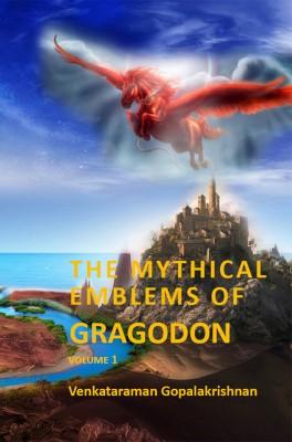 The Mythical Emblems of Gragodon – Volume 1 by Venkataraman Gopalakrishnan from Bookbaby in General Novel category