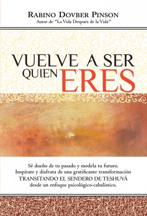 Vuelve a Ser Quien Eres - Transitando el Sendero de Teshuvá by Dovber Pinson from Bookbaby in Religion category