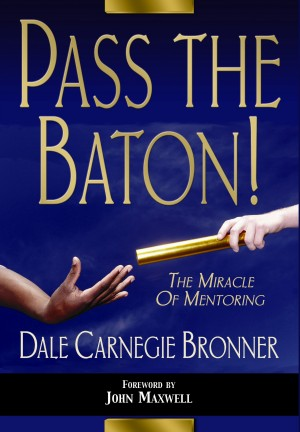 Pass the Baton! The Miracle of Mentoring by Dale Carnegie Bronner from Bookbaby in Business & Management category
