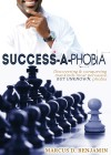 Success-a-Phobia Discovering And Conquering Mankinds Most Persuasive, but Unknown, Phobia by Marcus D. Benjamin from Bookbaby in Lifestyle category