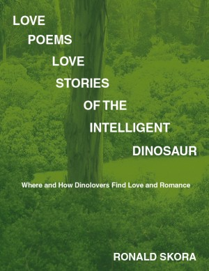 Love Poems, Love Stories of the Intelligent Dinosaur by Ronald Skora from Bookbaby in Language & Dictionary category