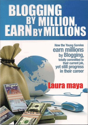 Blogging by Million , Earn By Millions by Laura Maya from Bookbaby in Business & Management category