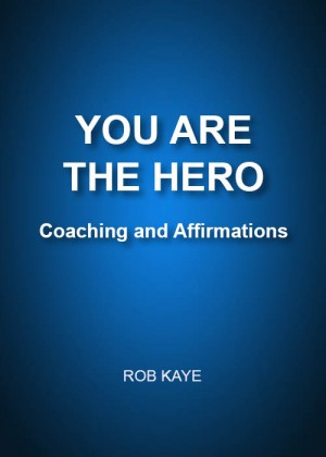 YOU ARE THE HERO: Coaching and Affirmations by Rob Kaye from Bookbaby in Motivation category