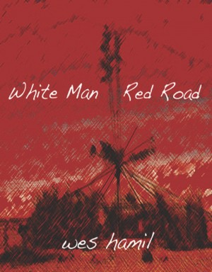 White Man Red Road by Wes Hamil from Bookbaby in Religion category