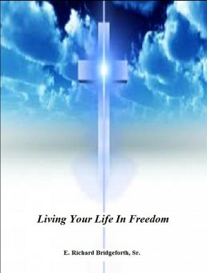 Living Your Life In Freedom by E. Richard Bridgeforth, Sr. from Bookbaby in Religion category