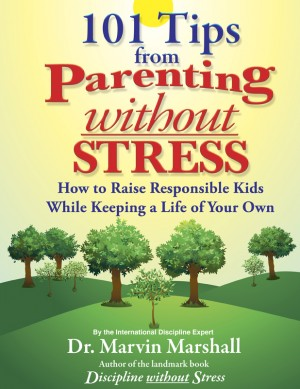 101 Tips from Parenting Without Stress - How to Raise Responsible Kids While Keeping a Life of Your Own by Dr. Marvin Marshall from Bookbaby in Children category