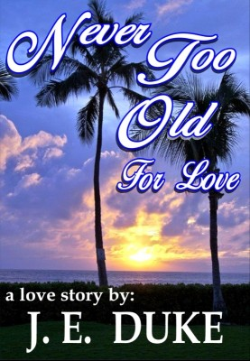 Never Too Old For Love by J.E. DUKE from Bookbaby in Romance category
