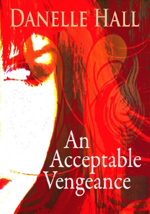 An Acceptable Vengeance by Danelle Hall from Bookbaby in General Novel category