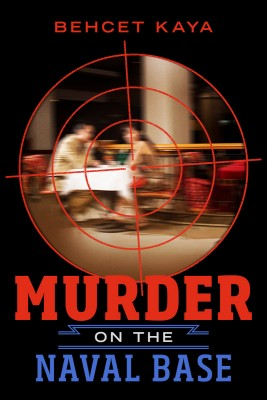 Murder on the Naval Base by Behcet Kaya from Bookbaby in General Novel category