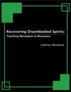 Recovering Disembodied Spirits: Teaching Movement to Musicians