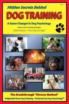 Hidden Secrets Behind Dog Training - A Tell-All Book on Training, Dog Trainers, Group Classes, Dog Parks, Boot Camps, Pros & Cons of Many Methods, to Human and Dog Psychology! by Kevin Salem