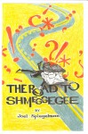 The Road to Shmeggegee