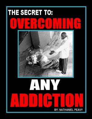 The Secret to: Overcoming Any Addiction by Nathaniel Peavy from Bookbaby in Motivation category