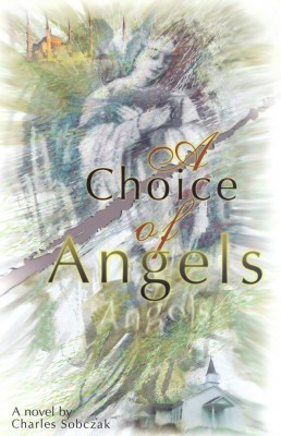 A Choice of Angels: A Love Story by Charles Sobczak from Bookbaby in Religion category