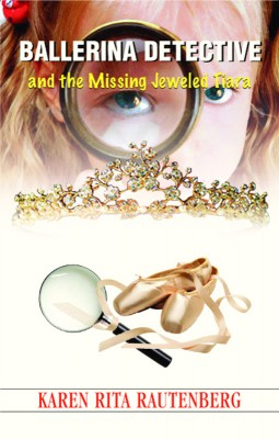 Ballerina Detective and the Missing Jeweled Tiara by Karen Rita Rautenberg from Bookbaby in Teen Novel category