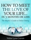 How to Meet the Love of Your Life Online in 3 Months or Less! by Vickie Lynn Craven from  in  category