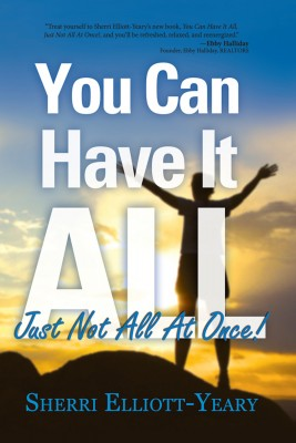 You Can Have It All, Just Not All At Once! by Sherri Elliott-Yeary from Bookbaby in Motivation category