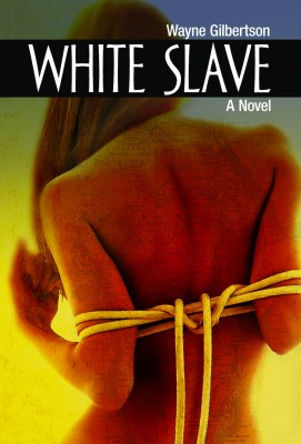 White Slave by Wayne Gilbertson from Bookbaby in General Novel category