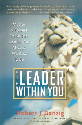 The Leader Within You by Robert J. Danzig from Bookbaby in Business & Management category