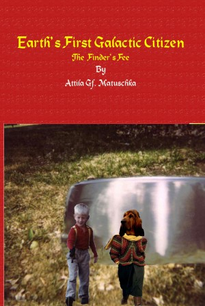 Earth's First Galactic Citizen - The Finder's Fee by Attila Gf. Matuschka from Bookbaby in General Novel category