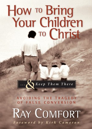 How to Bring Your Children to Christ...& Keep Them There by Ray Comfort from Bookbaby in Religion category