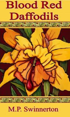 Blood Red Daffodils by M.P. Swinnerton from Bookbaby in General Novel category