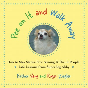 Pee On It and Walk Away - How to Stay Stress-free Anywhere, Anytime. Life Lessons from Superdog Abby by Roger Ziegler from Bookbaby in General Novel category