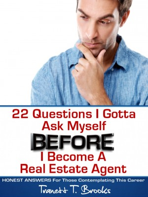 22 Questions I Gotta Ask Myself BEFORE I Become a Real Estate Agent by Tranett T. Brooks from  in  category