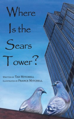 Where Is the Sears Tower? by Tad Mitchell from Bookbaby in Teen Novel category