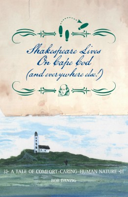 Shakespeare Lives on Cape Cod (and everywhere else!) by Bob Danzig from Bookbaby in Family & Health category