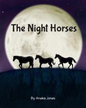 The Night Horses by Anaka Jones from Bookbaby in Teen Novel category