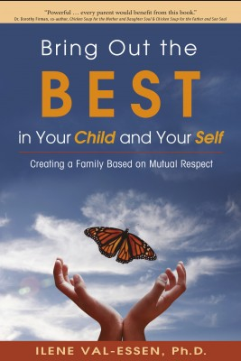 Bring Out the BEST in Your Child and Your Self by Ilene Val-Essen, Ph.D. from Bookbaby in Family & Health category