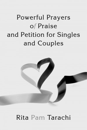Powerful Prayers of Praise and Petition for Singles and Couples by Rita Pam Tarachi from Bookbaby in Family & Health category