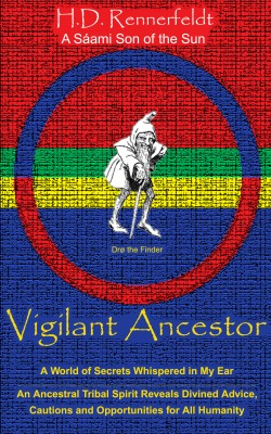 Vigilant Ancestor - A World of Secrets Whispered in My Ear by H.D. Rennerfeldt from Bookbaby in Religion category