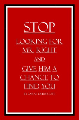 Stop Looking for Mr. Right and Give Him a Chance to Find You by LaRae Derricote from Bookbaby in Romance category
