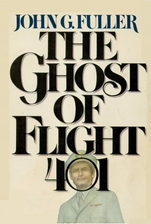 The Ghost of Flight 401 by John G. Fuller from Bookbaby in Religion category
