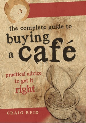 The Complete Guide to Buying a Cafe by Craig Reid from Bookbaby in Business & Management category
