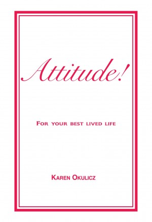 Attitude! For Your Best Lived Life by Karen Okulicz from Bookbaby in Motivation category