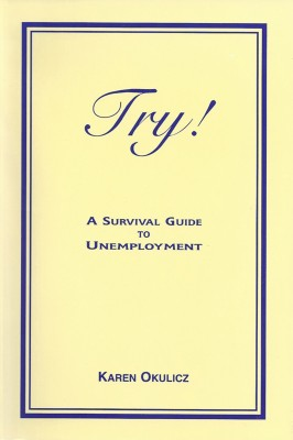 Try! A Survival Guide to Unemployment by Karen Okulicz from Bookbaby in Business & Management category