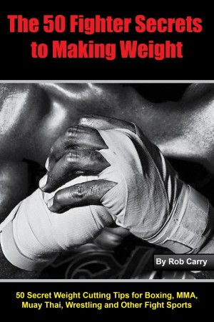 Fighter Secrets to Making Weight - 50 Secret Weight Cutting Tips for Boxing, MMA and Other Fight Sports by Rob Carry from Bookbaby in Family & Health category