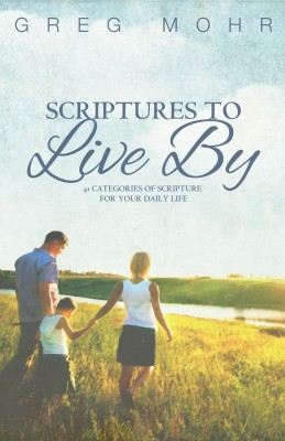 Scriptures to Live By - 41 Categories Of Scripture For Your Daily Life by Greg Mohr from Bookbaby in Religion category