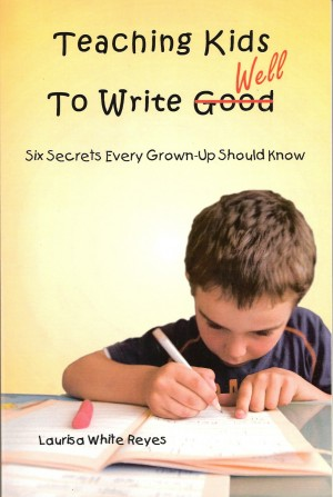 Teaching Kids to Write Well - Six Secrets Every Grown-Up Should Know by Laurisa White Reyes from Bookbaby in Home Deco category