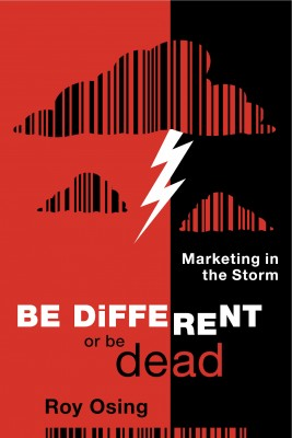Be Different or Be Dead: Marketing in The Storm by Roy Osing from Bookbaby in Finance & Investments category