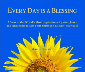 Every Day Is a Blessing - A Year of the World's Most Inspirational Quotes, Jokes, and Anecdotes by Aaron Zerah from Bookbaby in Religion category